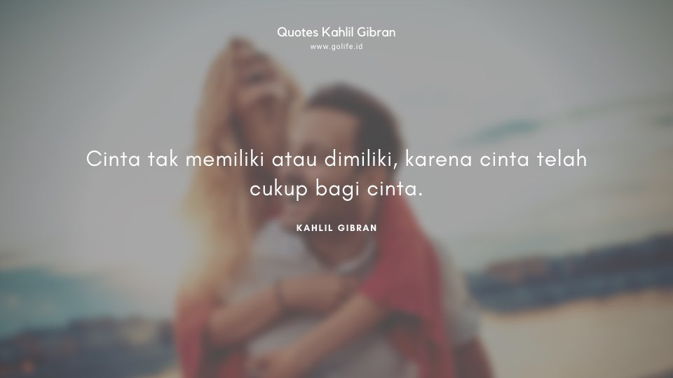 Quote Kahlil Gibran Tentang Kecukupan Cinta