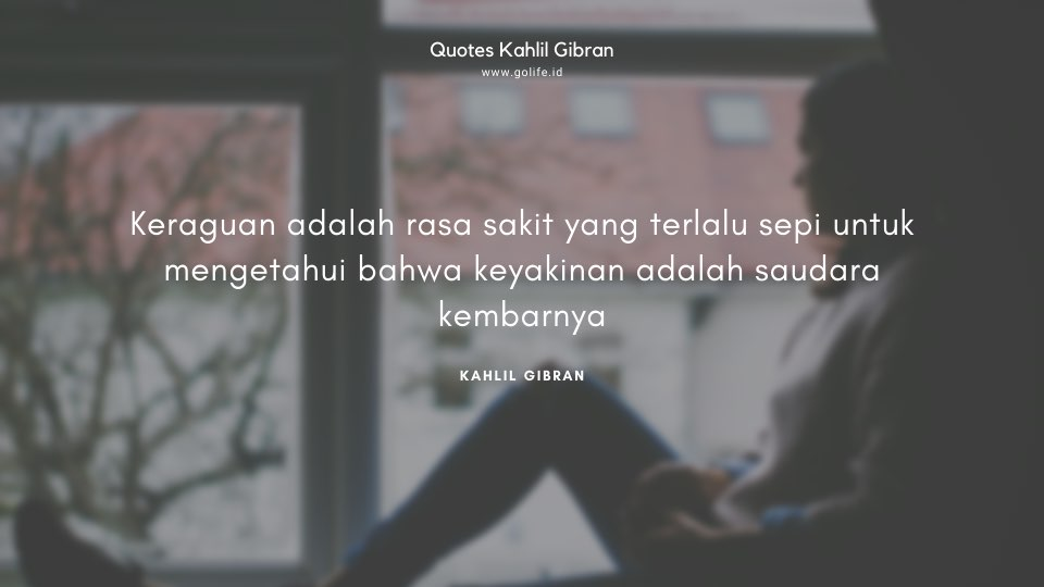 Quote Kahlil Gibran Tentang Keraguan