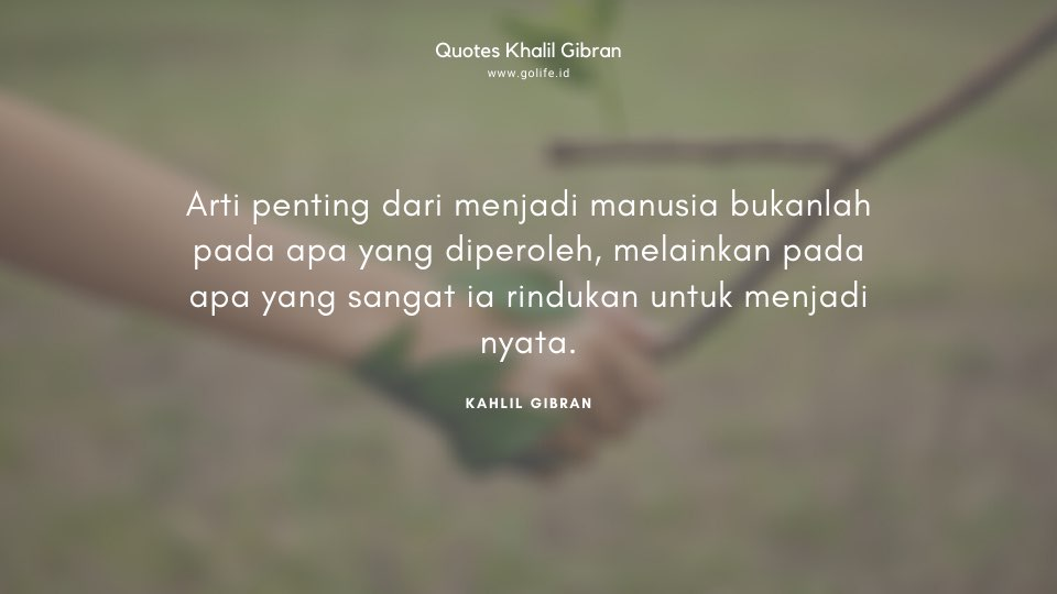Quote Kahlil Gibran Tentang Menjadi Manusia