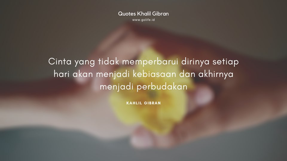 Quote Kahlil Gibran Tentang Perbudakan Cinta