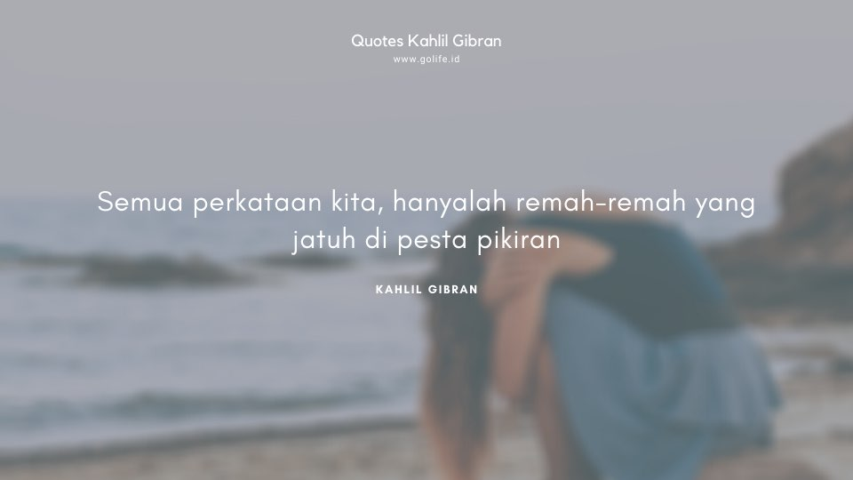 Quote Kahlil Gibran Tentang Perkataan Manusia