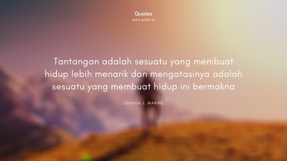 Quotes Joshua J. Marine Tentang Tantangan Hidup