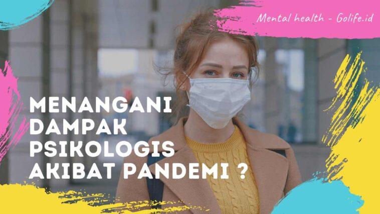 Menangani Dampak Psikologis Akibat Pandemi