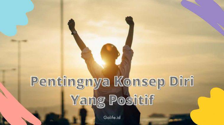 Self Concept: Pentingnya Konsep Diri Yang Positif